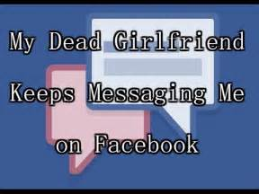 quot my dead keeps messaging me on