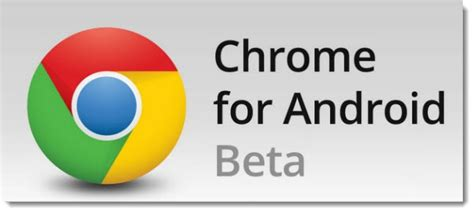 chrome beta android chrome beta nuova versione per android