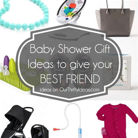 Baby Shower Gift For Best Friend by Baby Shower Gift Ideas For Your Best Friend Our Thrifty