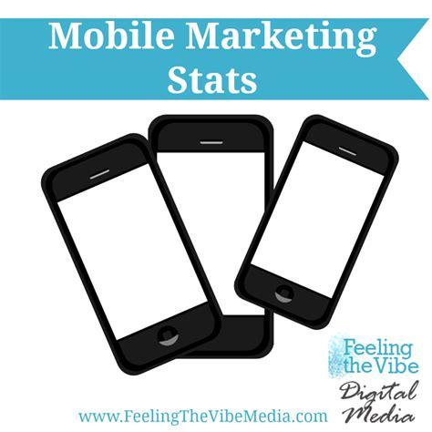 mobile marketing statistics mobile marketing stats feeling the vibe digital marketing