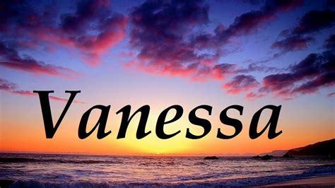 imagenes de i love vanessa vanessa significado y origen del nombre youtube