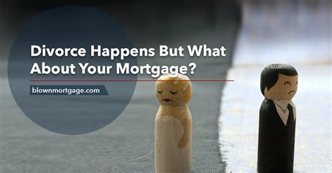 divorce house mortgage divorce happens but what about your mortgage blown mortgage