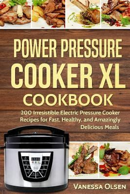 the electric pressure cooker cookbook 200 fast and foolproof recipes for every brand of electric pressure cooker books power pressure cooker xl usa