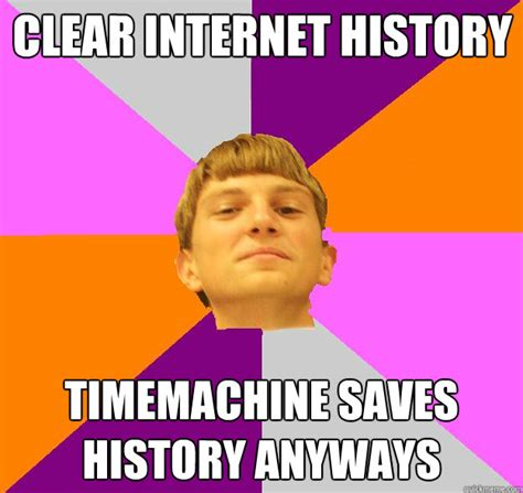 Clear Meme - clear internet history timemachine saves history anyways