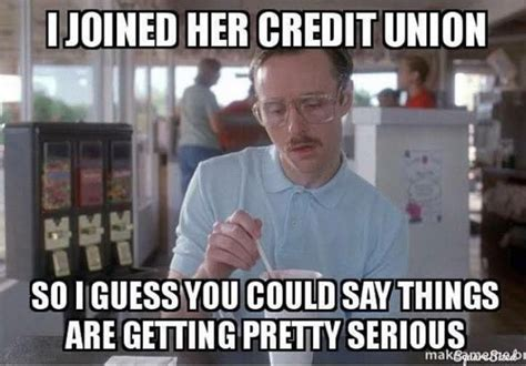 Union Memes - i joined her credit union so i guess you could say things