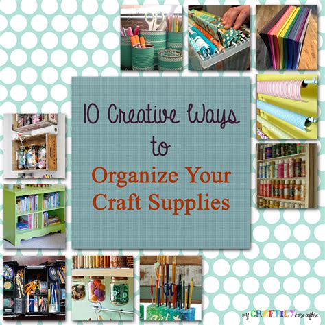 organizing craft supplies 10 creative ways to organize your craft supplies my