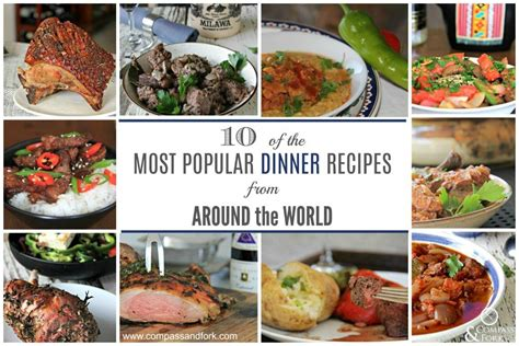 10 of the most popular dinner recipes from around the world compass fork