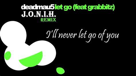 deadmau5 song lyrics metrolyrics share the knownledge deadmau5 feat grabbitz let go j o n i h remix with