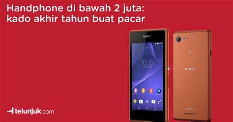 Hp Asus Dibawah 1 5 Juta harga handphone di bawah 2 juta buat kado akhir tahun pacar di
