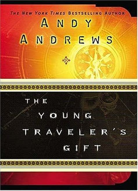 the travelers gift the young traveler s gift by andy andrews