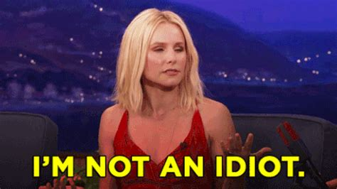 Kaos Im Not kristen bell im not an idiot gif by team coco find on giphy