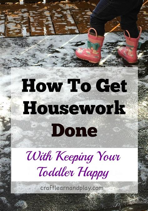 How To Get Your To With The Housework by How To Get Housework Done With Keeping Your Toddler Happy