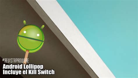 android kill switch android lollipop incluye el kill switch