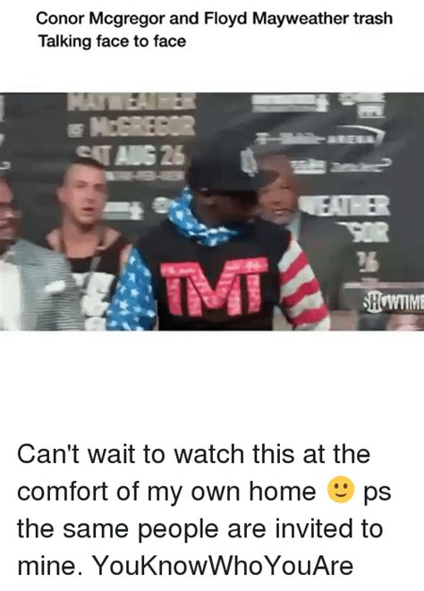 in the comfort of my home conor mcgregor and floyd mayweather trash talking face to