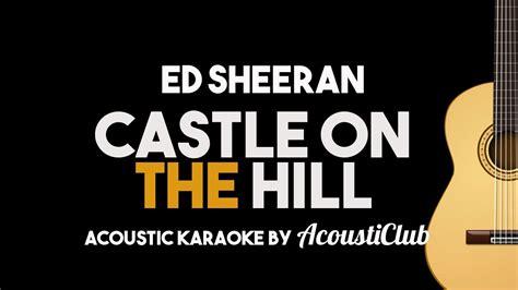 ed sheeran castle on the hill chord ed sheeran castle on the hill acoustic guitar karaoke