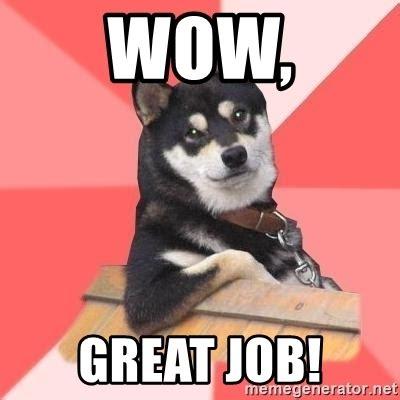 Great Job Meme - wow great job cool dog meme generator
