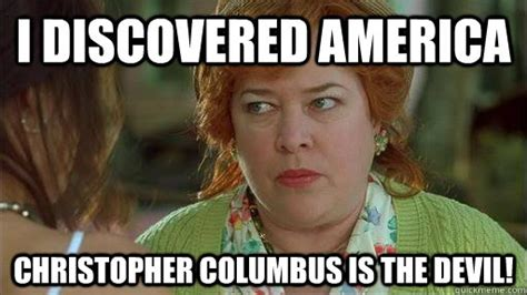 Columbus Meme - in honor of christopher columbus hankering for