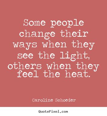 Light Quote Some People Change Their Ways When They See The Caroline