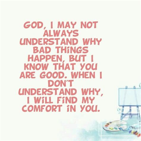 i will comfort you god i may not always understand why bad things happen