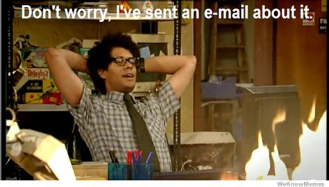 It Crowd Meme - dont worry ive sent an email about it weknowmemes