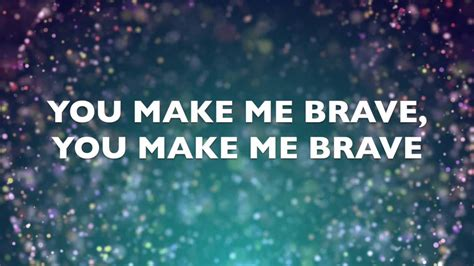 What Makes Me Me - you make me brave by amanda cook bethel music lyric video