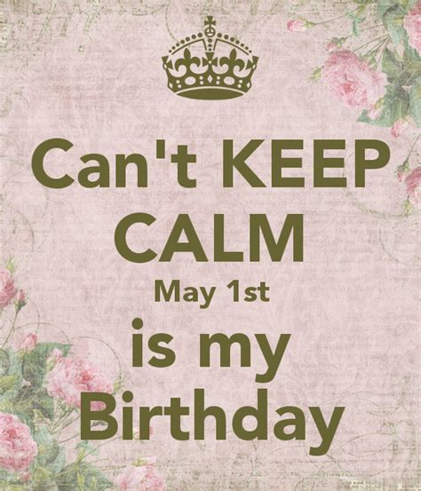 can t keep calm may 1st is my birthday keep calm and
