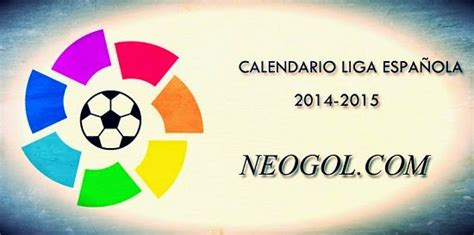 El Calendario Dela Liga Española Calendario Liga Espa 241 Ola Bbva 2014 2015 Neogol Liga