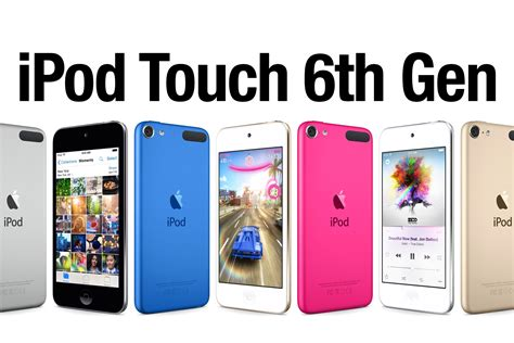 ipod touch 6th generation ipod touch 6th generation announced new features
