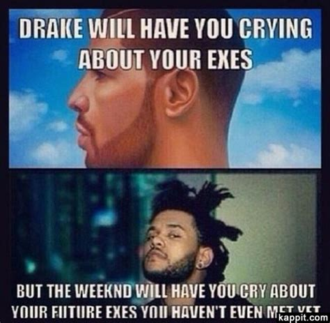 The Weeknd Memes - drake will have you crying about your exes but the weeknd