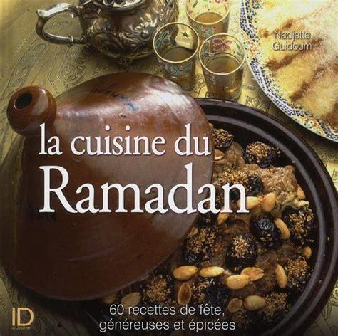 la cuisine du ramadan 60 recettes de fete genereuses et