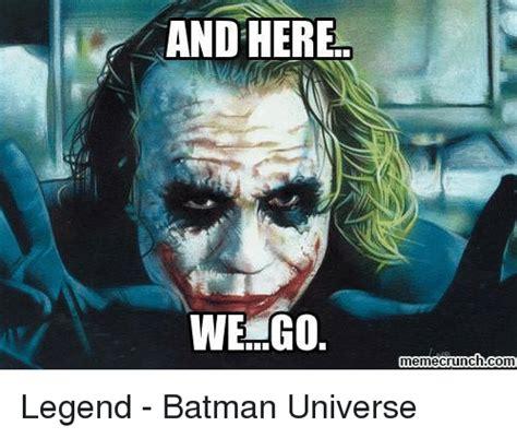 here we go meme and here we go meme crunch legend batman universe