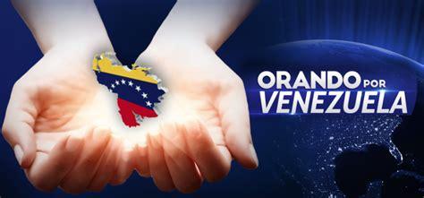 imagenes de orando por venezuela orando por venezuelaenlace enlace