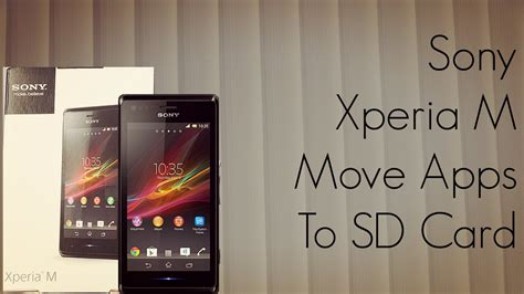 how to make apps go to sd card sony xperia m how to move apps to sd card transfer