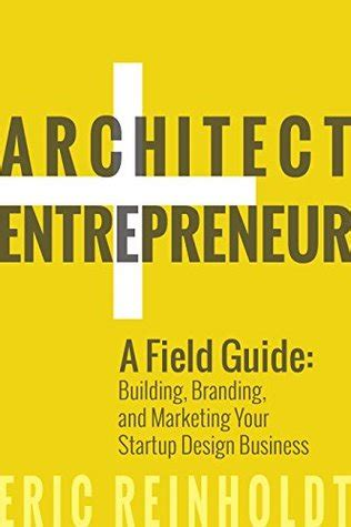 the business of architecture your guide to a financially successful firm books architect and entrepreneur a field guide to building