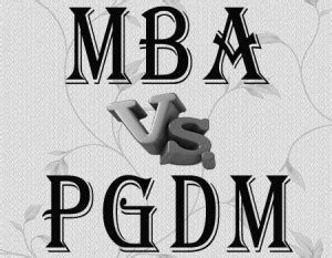 Which One Is Better Mba Or by Pgdm Or Mba Which Is The Better Choice