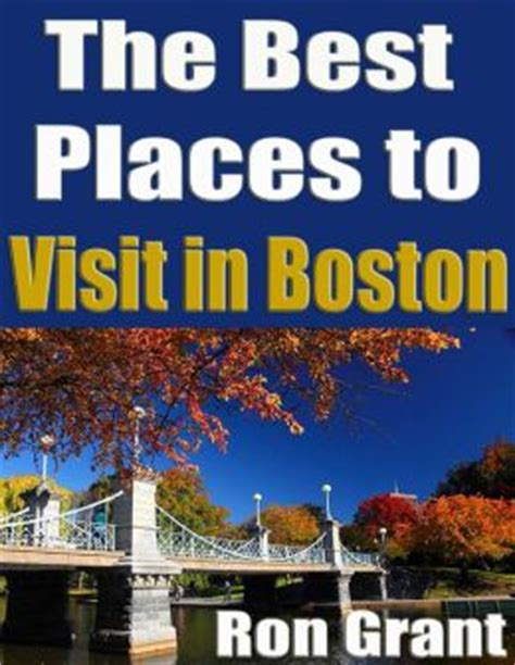 best places to ebooks the best places to visit in boston by grant