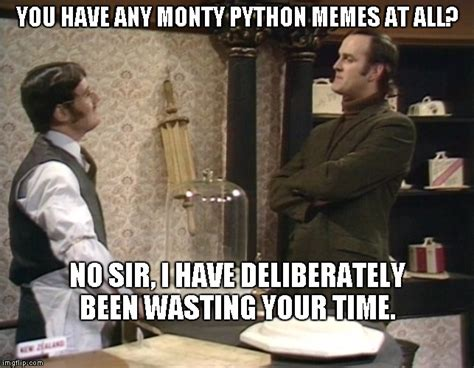Monty Python Meme - want some cheese with my whine imgflip