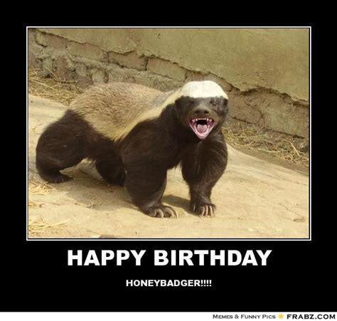 Honey Badger Meme Generator - happy birthday badass honey badger meme generator