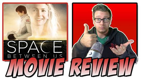watch movie links the space between us 2017 the space between us 2017 movie review youtube