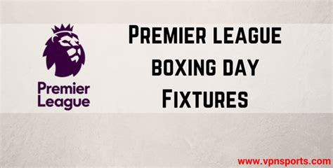 epl table boxing day 2016 watch premier league boxing day matches online vpnsports