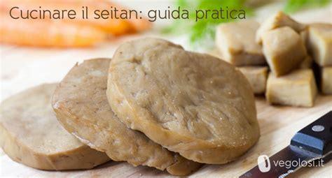 seitan come si cucina come cucinare il seitan vegolosi it