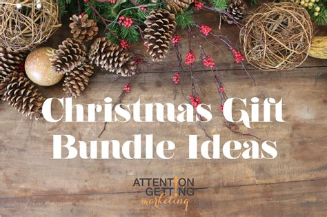 cool ideas for holiday gift bundles attention getting