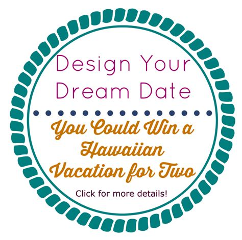 design your dream vacation design your dream date and you could win a hawaiian