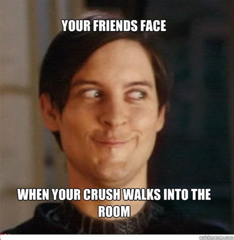 The Room Meme - your friends face when your crush walks by
