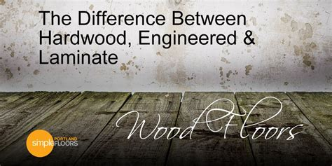 Difference Between Hardwood And Laminate Flooring by Hardwood Engineered Laminate Floors Simplefloorspdx