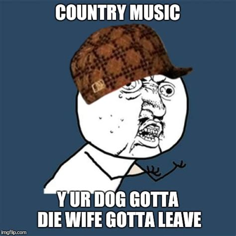 Country Music Meme - mama don t let your sons grow up to be memers imgflip