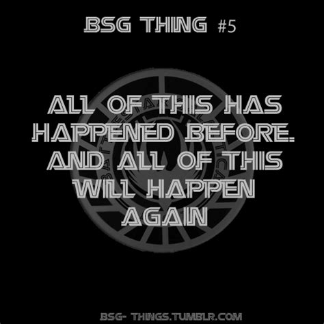 all of this happened by bsg thing 5 all of this has happened before and all of this will happen again