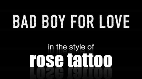 rose tattoo bad boy for love bad boy for in the style of backing