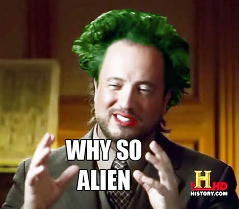 Alians Meme - aliens meme joker ancient aliens know your meme