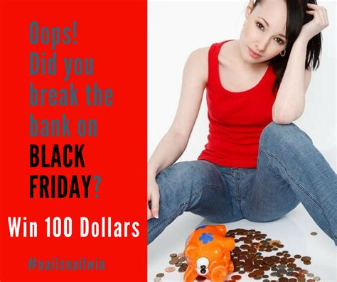 Win 100 Dollars Instantly - oops broke the bank on black friday win 100 dollars inspiring mompreneurs